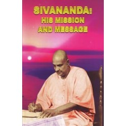 Sivananda: His Mission and...